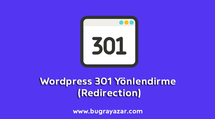 Wordpress 301 Yönlendirme (Redirection) - Buğra Yazar - Wordpress Uzmanı